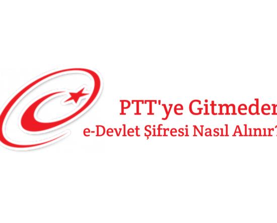 PTT'ye Gitmeden e-Devlet Şifresi Nasıl Alınır?